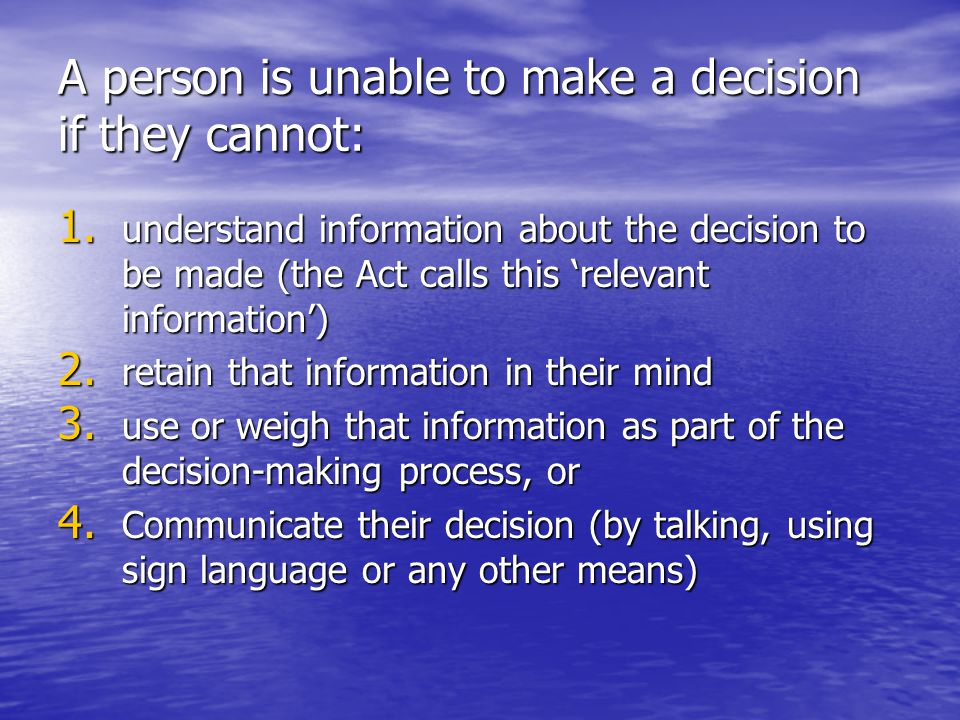 A person is unable to make a decision if they cannot: 1.
