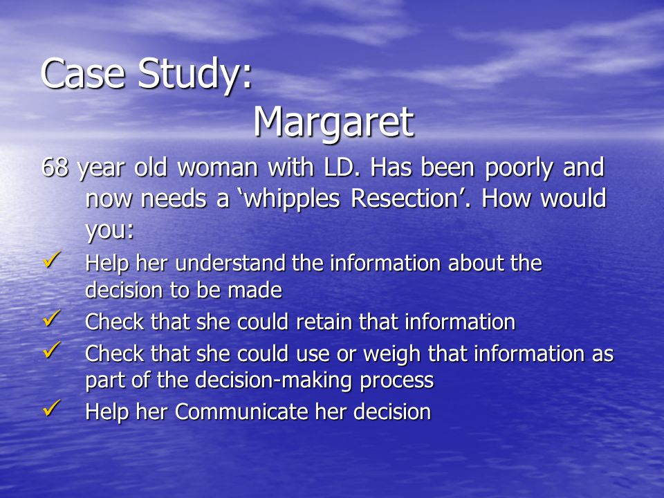 Case Study: Margaret 68 year old woman with LD. Has been poorly and now needs a whipples Resection.