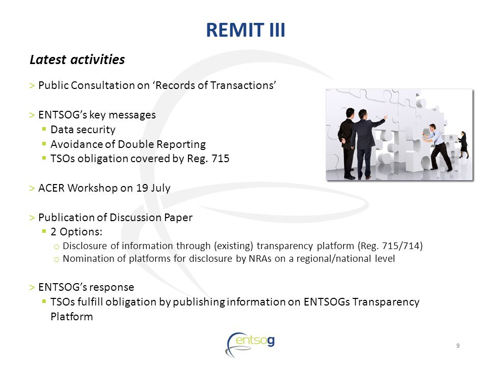 REMIT III 9 >Public Consultation on Records of Transactions >ENTSOGs key messages Data security Avoidance of Double Reporting TSOs obligation covered by Reg.