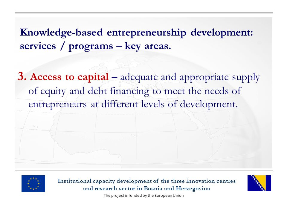The project is funded by the European Union Institutional capacity development of the three innovation centres and research sector in Bosnia and Herzegovina Knowledge-based entrepreneurship development: services / programs – key areas.