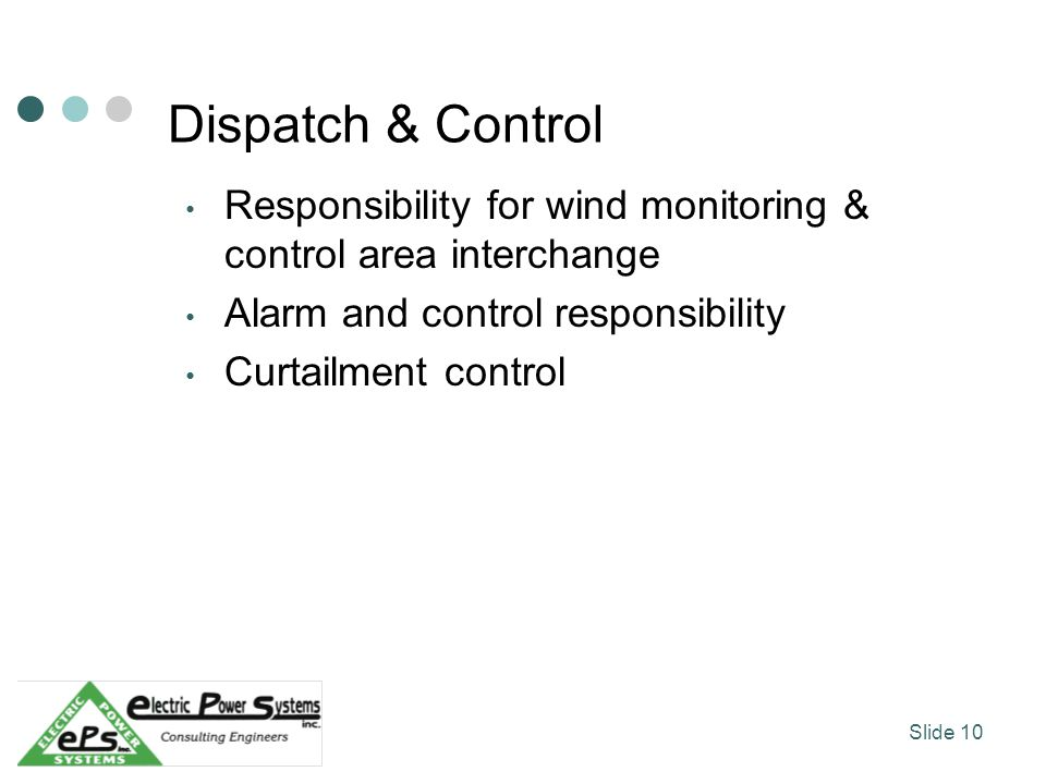 Dispatch & Control Responsibility for wind monitoring & control area interchange Alarm and control responsibility Curtailment control Slide 10