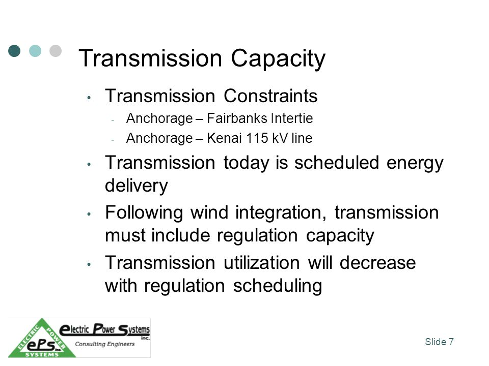 Transmission Capacity Transmission Constraints - Anchorage – Fairbanks Intertie - Anchorage – Kenai 115 kV line Transmission today is scheduled energy delivery Following wind integration, transmission must include regulation capacity Transmission utilization will decrease with regulation scheduling Slide 7