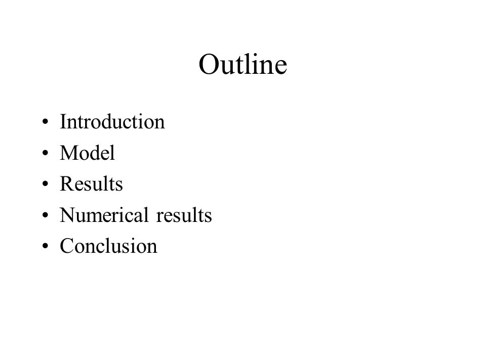 Outline Introduction Model Results Numerical results Conclusion