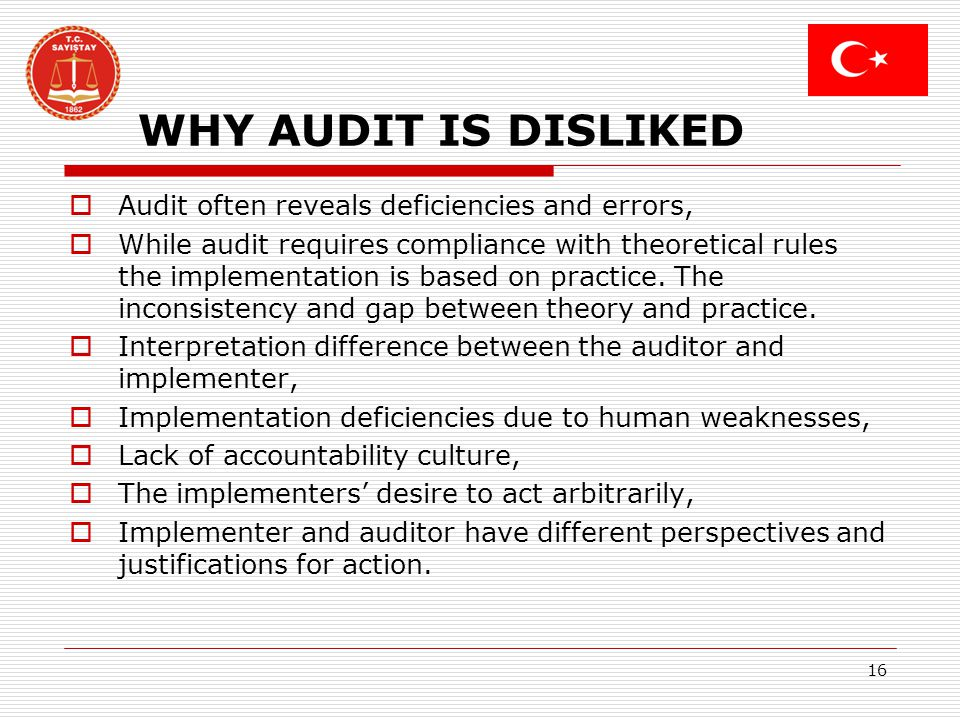 WHY AUDIT IS DISLIKED Audit often reveals deficiencies and errors, While audit requires compliance with theoretical rules the implementation is based on practice.