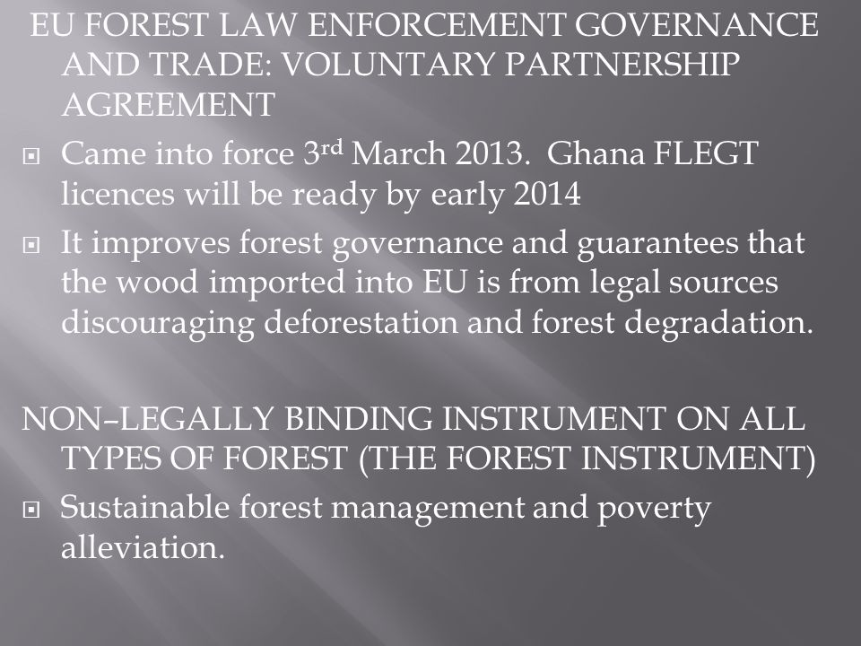 EU FOREST LAW ENFORCEMENT GOVERNANCE AND TRADE: VOLUNTARY PARTNERSHIP AGREEMENT Came into force 3 rd March 2013.