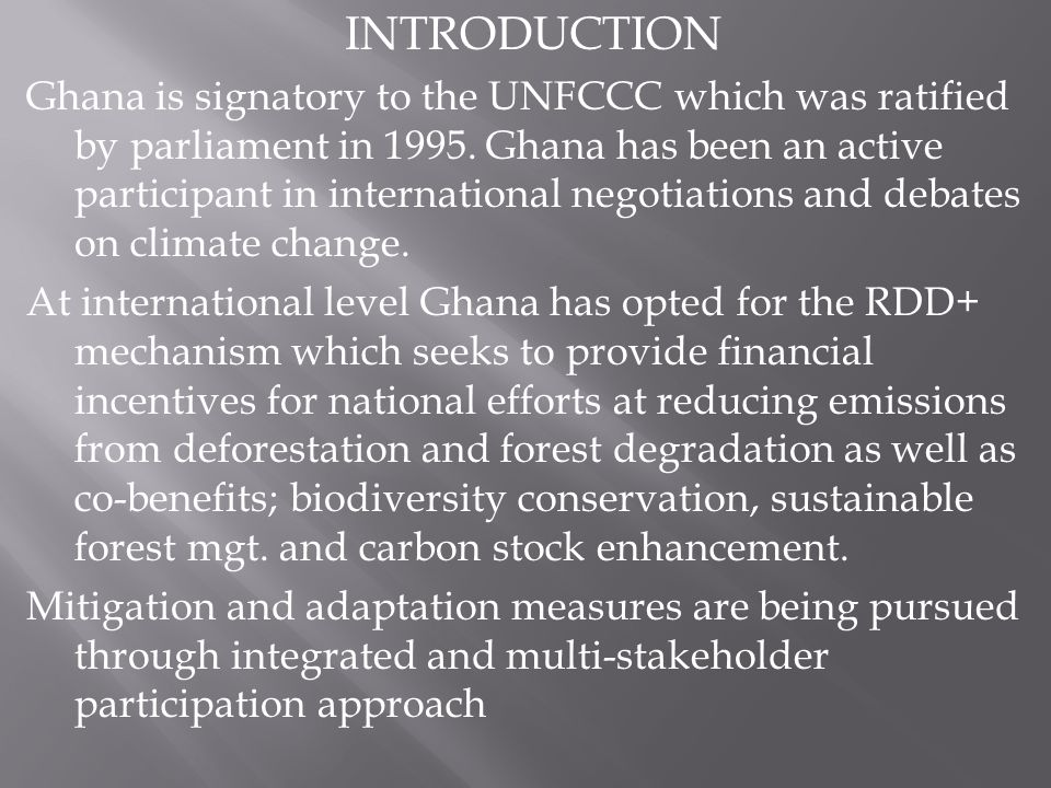 INTRODUCTION Ghana is signatory to the UNFCCC which was ratified by parliament in 1995.