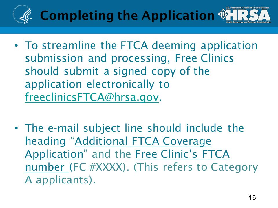 Completing the Application To streamline the FTCA deeming application submission and processing, Free Clinics should submit a signed copy of the application electronically to