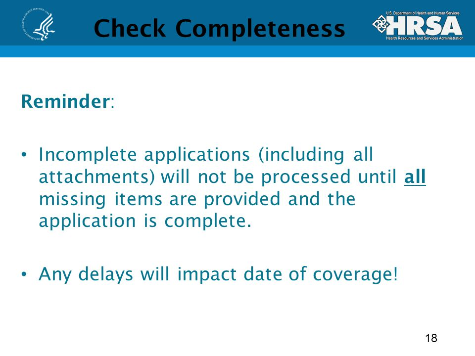 Check Completeness Reminder: Incomplete applications (including all attachments) will not be processed until all missing items are provided and the application is complete.