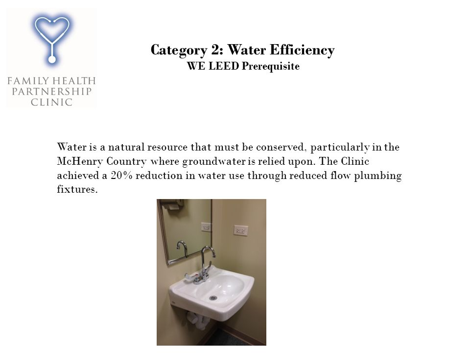Category 2: Water Efficiency WE LEED Prerequisite Water is a natural resource that must be conserved, particularly in the McHenry Country where groundwater is relied upon.