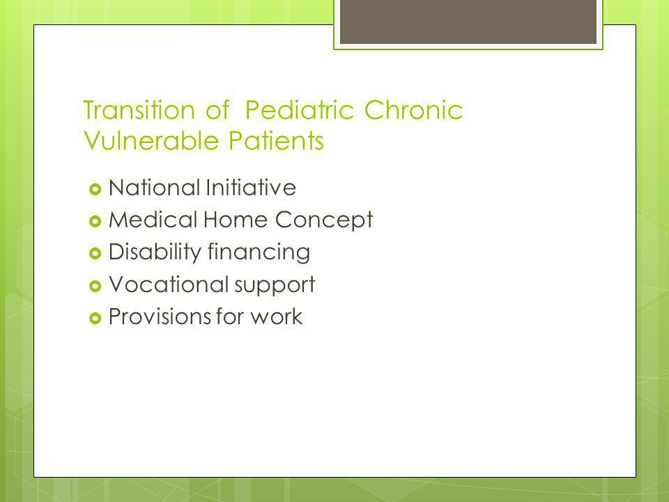 Transition of Pediatric Chronic Vulnerable Patients National Initiative Medical Home Concept Disability financing Vocational support Provisions for work