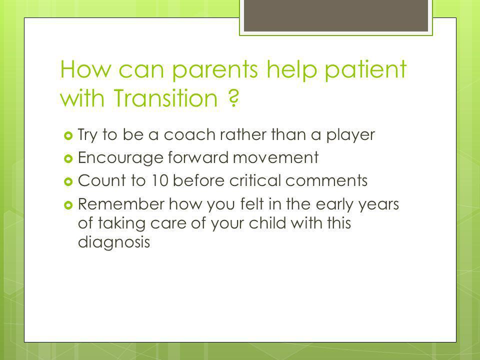 How can parents help patient with Transition .