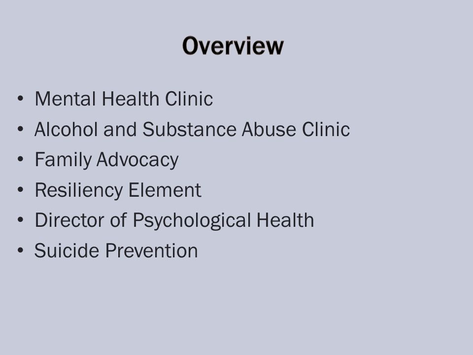 Mental Health Clinic Alcohol and Substance Abuse Clinic Family Advocacy Resiliency Element Director of Psychological Health Suicide Prevention
