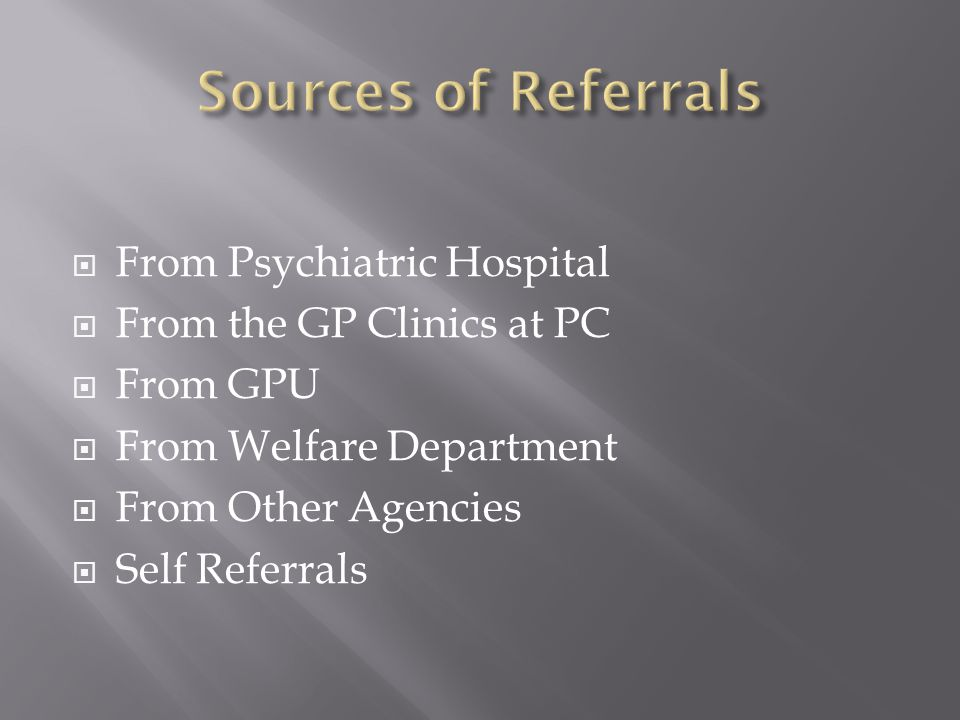 From Psychiatric Hospital From the GP Clinics at PC From GPU From Welfare Department From Other Agencies Self Referrals