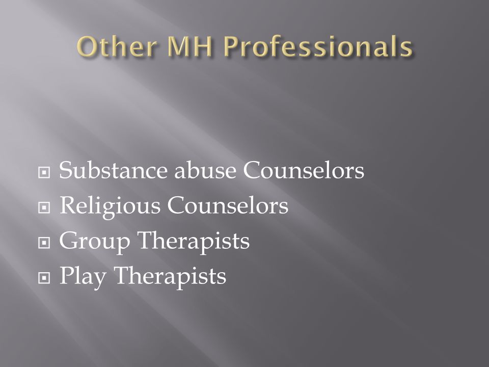 Substance abuse Counselors Religious Counselors Group Therapists Play Therapists