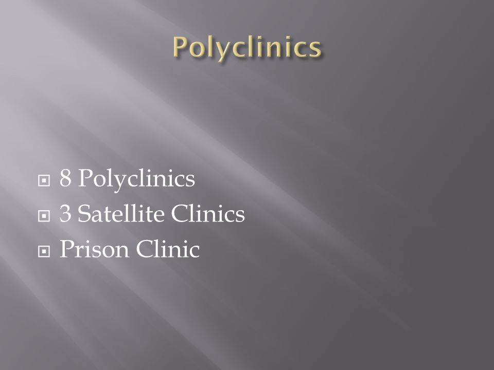 8 Polyclinics 3 Satellite Clinics Prison Clinic