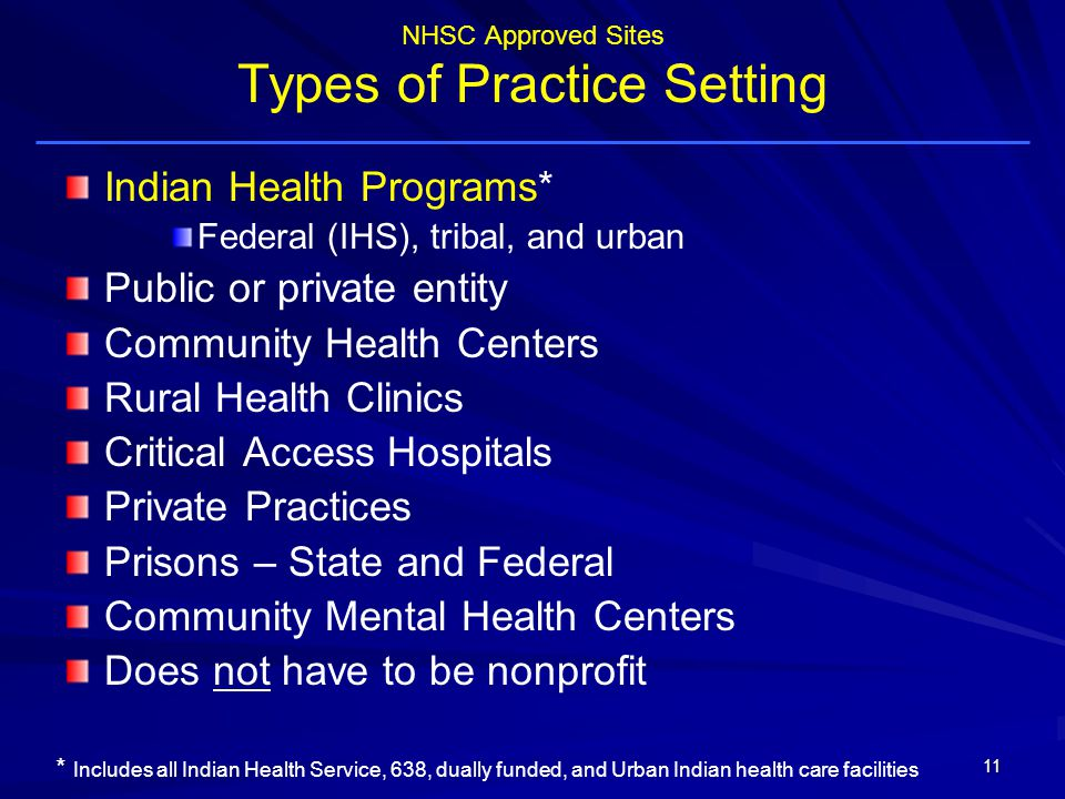 NHSC Approved Sites Types of Practice Setting Indian Health Programs* Federal (IHS), tribal, and urban Public or private entity Community Health Centers Rural Health Clinics Critical Access Hospitals Private Practices Prisons – State and Federal Community Mental Health Centers Does not have to be nonprofit * Includes all Indian Health Service, 638, dually funded, and Urban Indian health care facilities 11