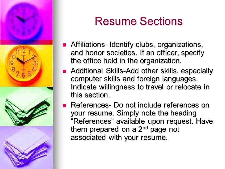 Resume Sections Affiliations- Identify clubs, organizations, and honor societies.