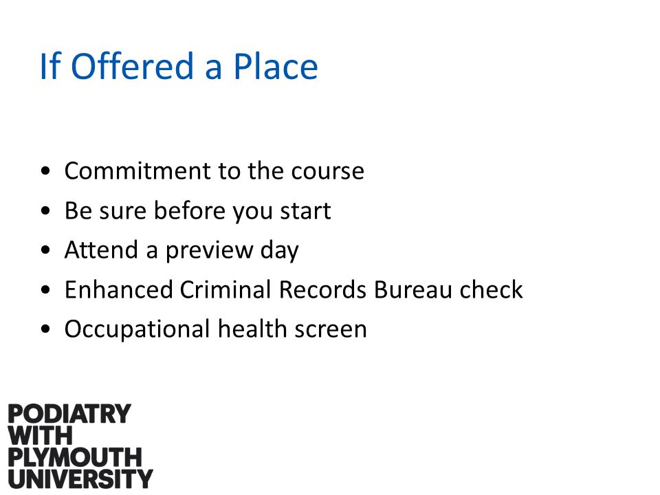 If Offered a Place Commitment to the course Be sure before you start Attend a preview day Enhanced Criminal Records Bureau check Occupational health screen