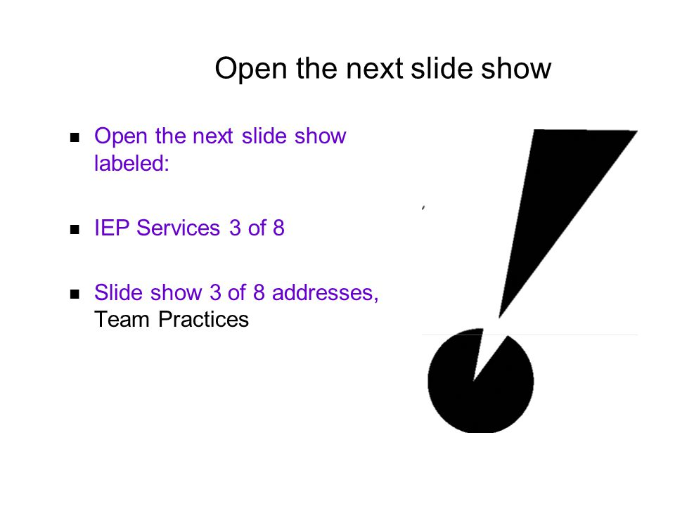 Open the next slide show Open the next slide show labeled: IEP Services 3 of 8 Slide show 3 of 8 addresses, Team Practices
