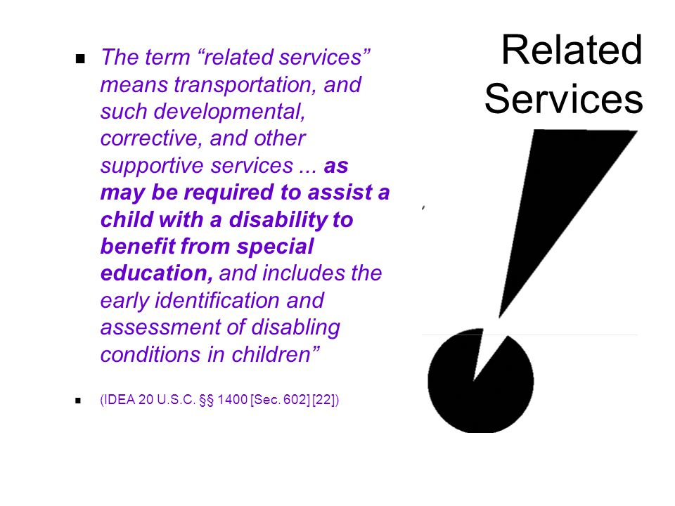 Related Services The term related services means transportation, and such developmental, corrective, and other supportive services...