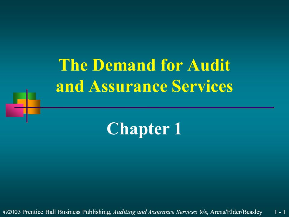 ©2003 Prentice Hall Business Publishing, Auditing and Assurance Services 9/e, Arens/Elder/Beasley The Demand for Audit and Assurance Services Chapter 1