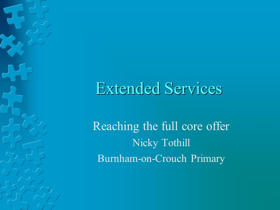 Extended Services Reaching the full core offer Nicky Tothill Burnham-on-Crouch Primary