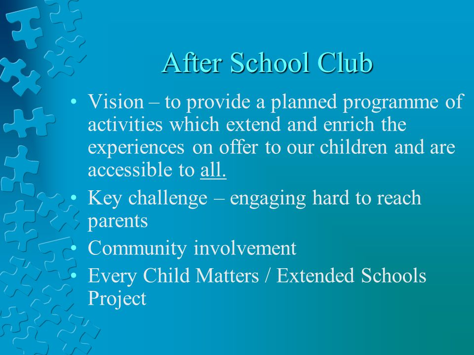 After School Club Vision – to provide a planned programme of activities which extend and enrich the experiences on offer to our children and are accessible to all.