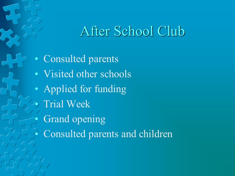 After School Club Consulted parents Visited other schools Applied for funding Trial Week Grand opening Consulted parents and children