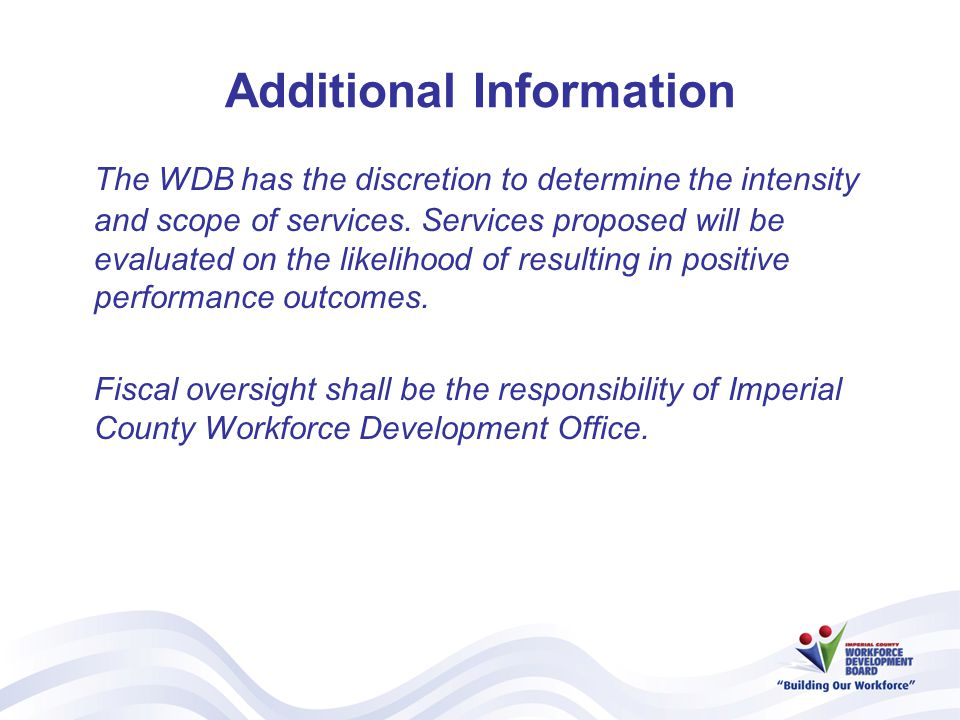 Additional Information The WDB has the discretion to determine the intensity and scope of services.