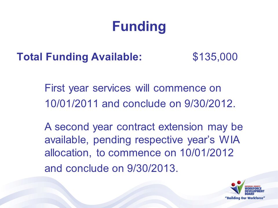 Funding Total Funding Available: $135,000 First year services will commence on 10/01/2011 and conclude on 9/30/2012.