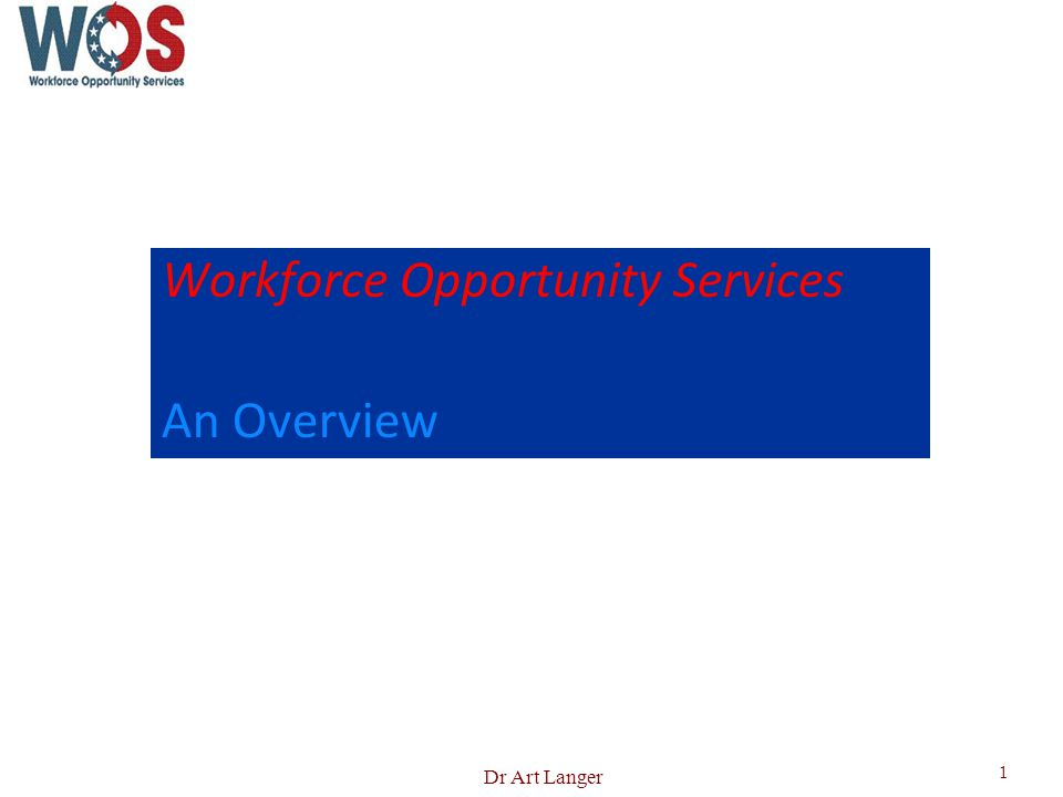 Workforce Opportunity Services An Overview 1 Dr Art Langer