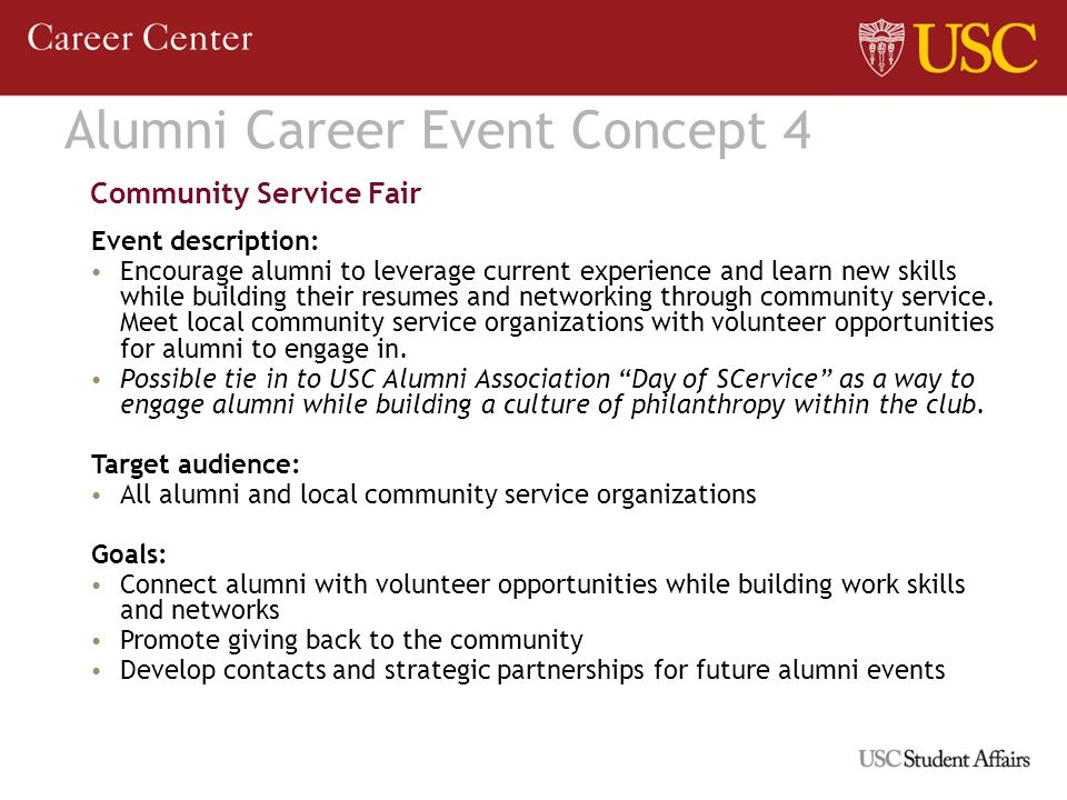 Alumni Career Event Concept 4 Community Service Fair Event description: Encourage alumni to leverage current experience and learn new skills while building their resumes and networking through community service.