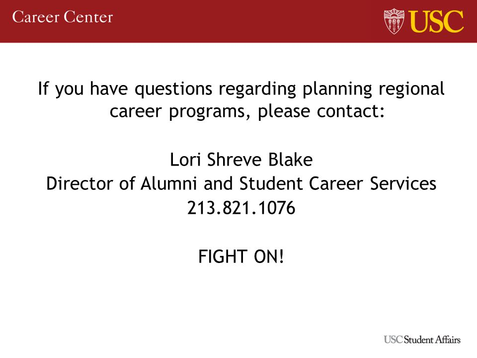 If you have questions regarding planning regional career programs, please contact: Lori Shreve Blake Director of Alumni and Student Career Services FIGHT ON!