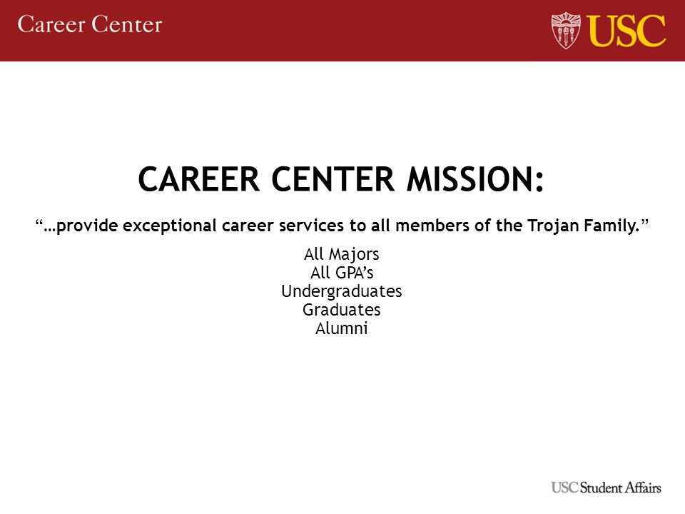CAREER CENTER MISSION: …provide exceptional career services to all members of the Trojan Family.
