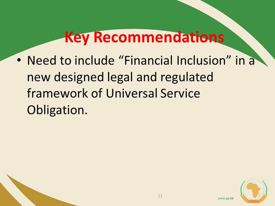 Key Recommendations Need to include Financial Inclusion in a new designed legal and regulated framework of Universal Service Obligation.