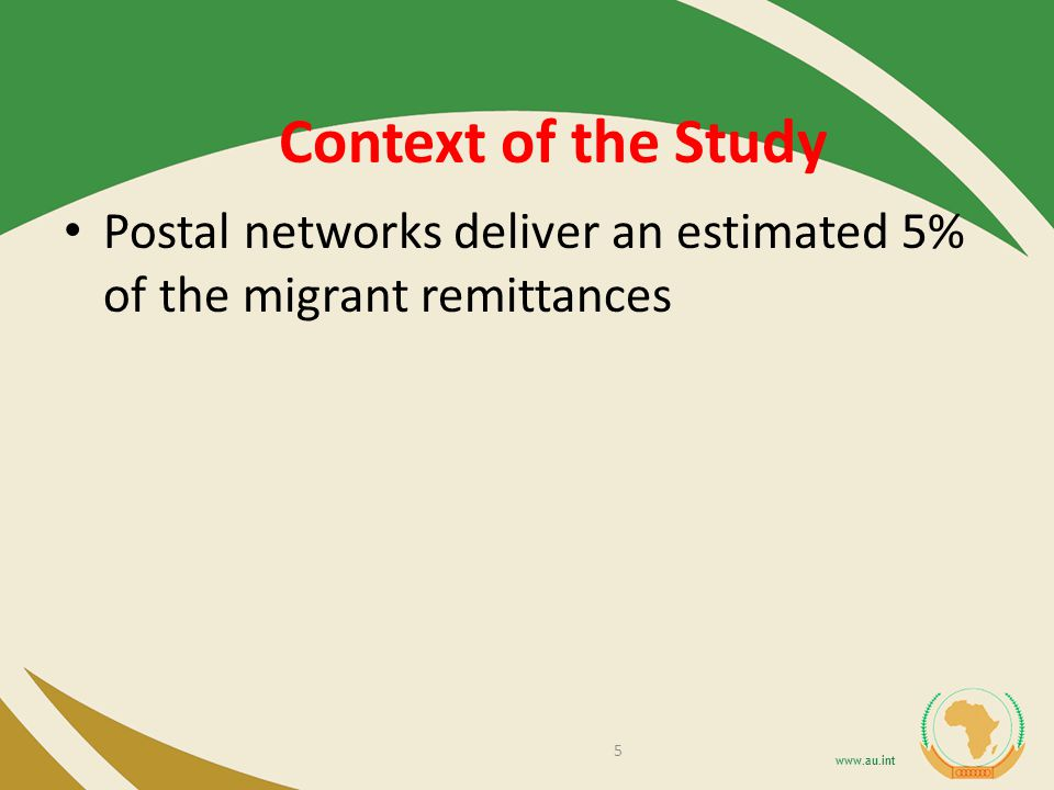 Context of the Study Postal networks deliver an estimated 5% of the migrant remittances 5