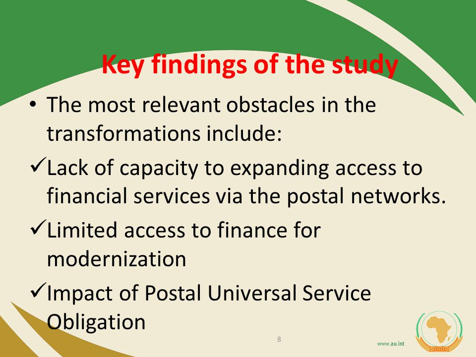 Key findings of the study The most relevant obstacles in the transformations include: Lack of capacity to expanding access to financial services via the postal networks.