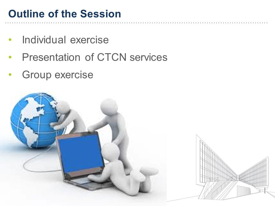 Individual exercise Presentation of CTCN services Group exercise Outline of the Session