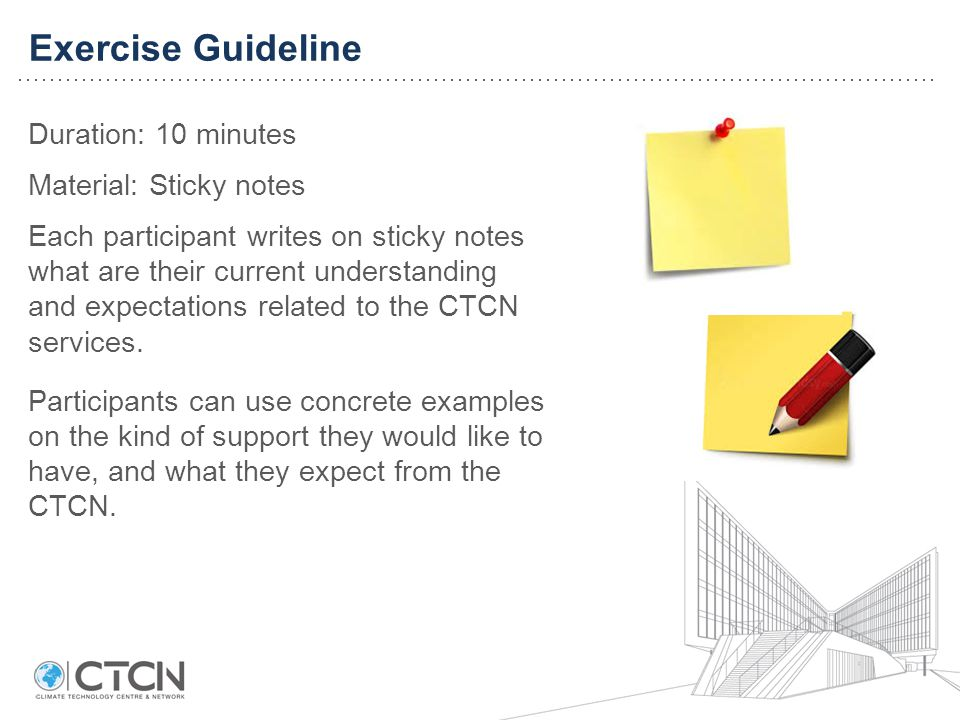 Duration: 10 minutes Material: Sticky notes Each participant writes on sticky notes what are their current understanding and expectations related to the CTCN services.