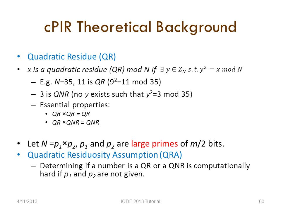 cPIR Theoretical Background Quadratic Residue (QR) x is a quadratic residue (QR) mod N if – E.g.