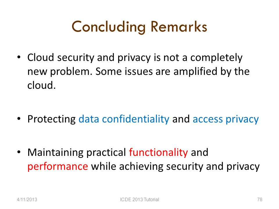 Concluding Remarks Cloud security and privacy is not a completely new problem.