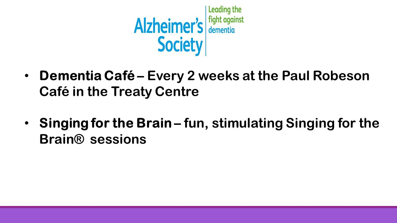 Dementia Café – Every 2 weeks at the Paul Robeson Café in the Treaty Centre Singing for the Brain – fun, stimulating Singing for the Brain® sessions