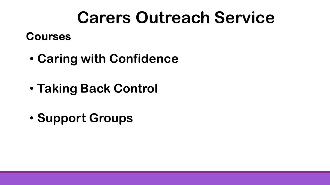 Courses Caring with Confidence Taking Back Control Support Groups Carers Outreach Service