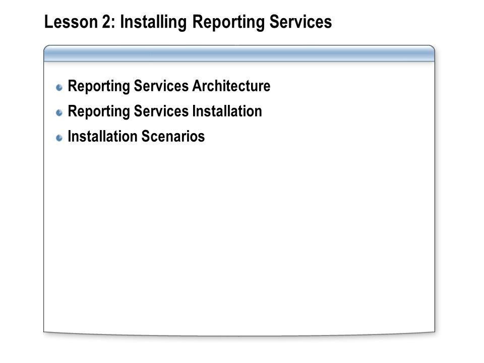 Lesson 2: Installing Reporting Services Reporting Services Architecture Reporting Services Installation Installation Scenarios