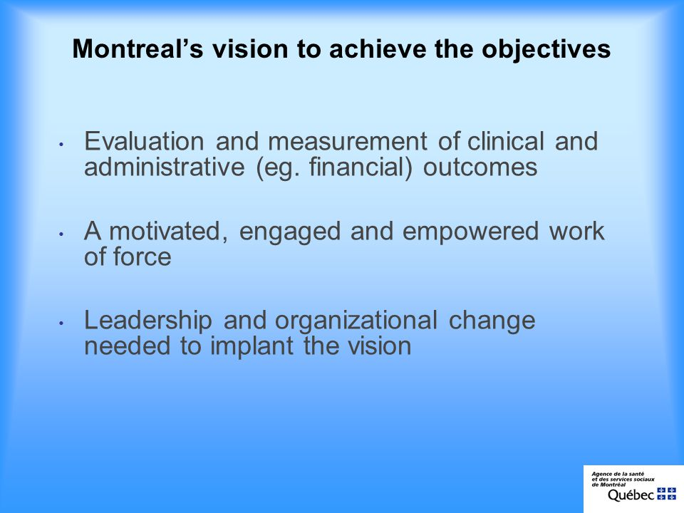 Montreals vision to achieve the objectives Evaluation and measurement of clinical and administrative (eg.