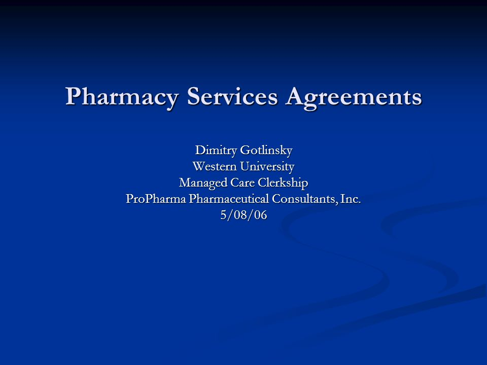 Pharmacy Services Agreements Dimitry Gotlinsky Western University Managed Care Clerkship ProPharma Pharmaceutical Consultants, Inc.
