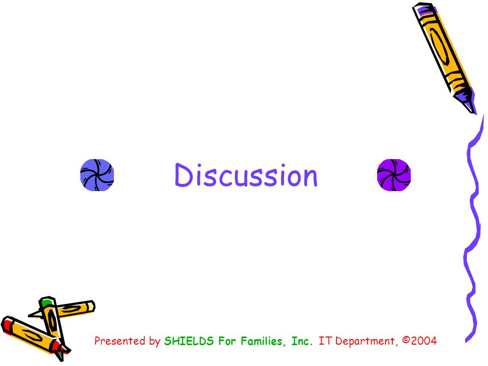 Discussion Presented by SHIELDS For Families, Inc. IT Department, ©2004