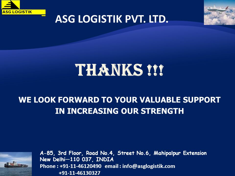 THANKS !!. WE LOOK FORWARD TO YOUR VALUABLE SUPPORT IN INCREASING OUR STRENGTH ASG LOGISTIK PVT.