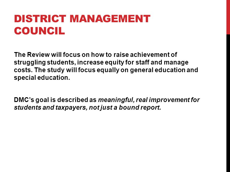 DISTRICT MANAGEMENT COUNCIL The Review will focus on how to raise achievement of struggling students, increase equity for staff and manage costs.