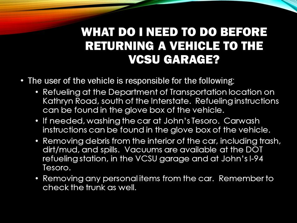 WHAT DO I NEED TO DO BEFORE RETURNING A VEHICLE TO THE VCSU GARAGE.